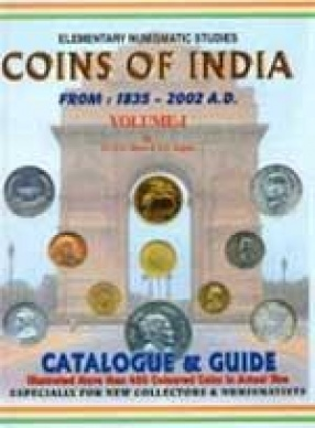 Elementary Numismatic Studies: Coins of India (1835-2002 A.D.) (Volume 1)
