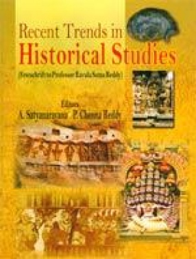 Recent Trends in Historical Studies (Festschrift to Professor Ravula Soma Reddy)