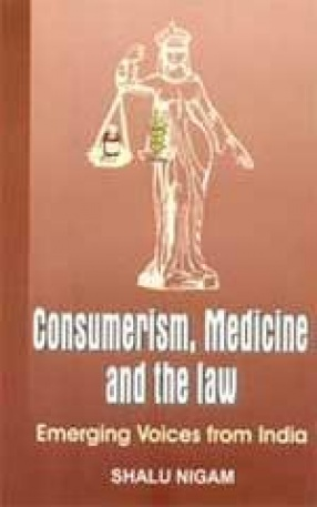 Consumerism, Medicine and The Law: Emerging Voices from India