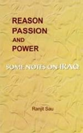 Reason, Passion and Power: Some Notes on Iraq
