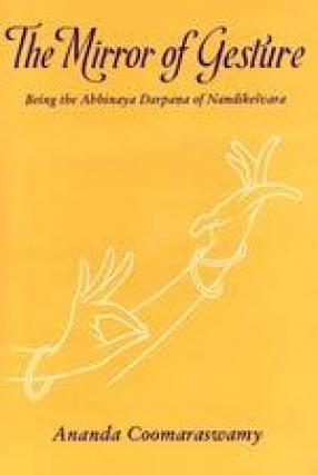 The Mirror of Gesture: Being the Abhinaya Darpana of Nandikesvara