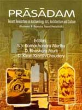 Prasadam: Recent Researches on Archaeology, Art, Architecture and Culture