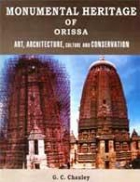 Monumental Heritage of Orissa: Art, Architecture, Culture and Conservation