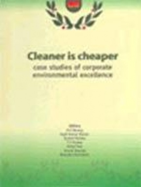 Cleaner is Cheaper: Case Studies of Corporate Environmental Excellence (Volume 1)