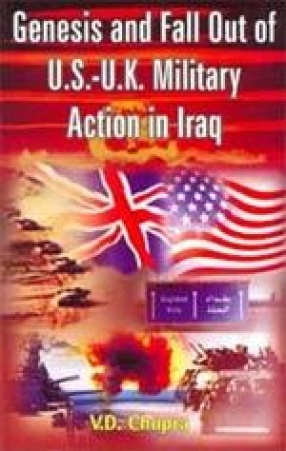 Genesis and Fall Out of US-UK Military Action in Iraq