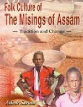 Folk Culture of The Misings of Assam: Tradition and Change