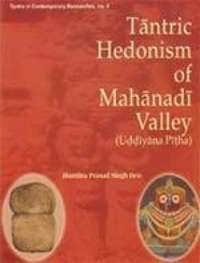 Tantric Hedonism of Mahanadi Valley (Uddiyana Pitha)