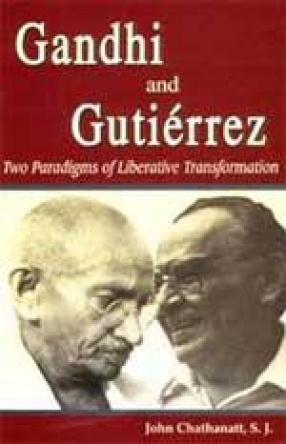 Gandhi and Gutierrez: Two Paradigms of Liberative Transformation