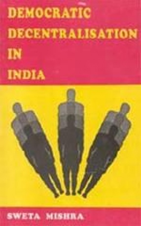 Democratic Decentralisation in India: Study in Retrospect & Prospect