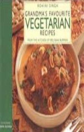 Grandma's Favourite Vegetarian Recipes: From the Kitchen of Brij Rani Burman