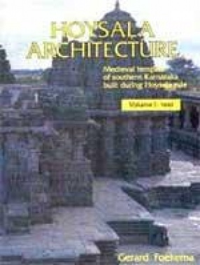 Hoysala Architecture: Medieval Temples of Southern Kamataka Built During Hoysala Rule (In 2 Volumes)