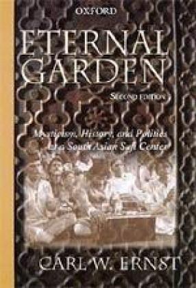 Eternal Garden: Mysticism, History and Politics at a South Asian Sufi Center