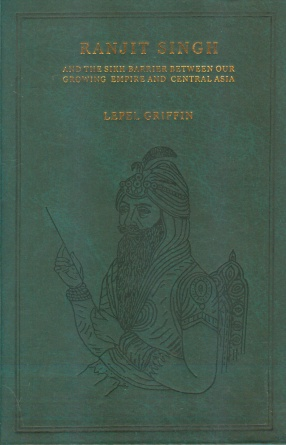 Ranjit Singh and the Sikh Barrier Between our Growing Empire and Central Asia