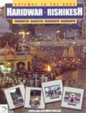 Gateway to the Gods: Haridwar, Rishikesh (Yamunotri, Gangotri, Kedarnath, Badrinath)