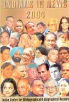 Indians in News 2004: An Annual Biographical Dictionary