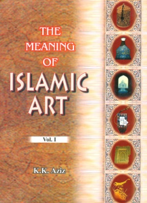The Meaning of Islamic Art: Explorations in Religious Symbolism and Social Relevance (In 2 Volumes)