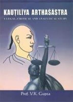 Kautiliya Arthasastra: A Legal Critical and Analytical Study