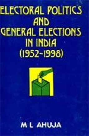 Electoral Politics and General Elections in India: 1952-1998