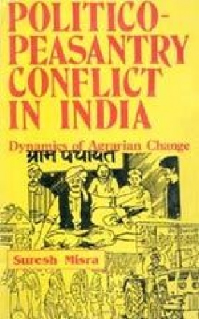 Politico-Peasantry Conflict in India: Dynamics of Agrarian change