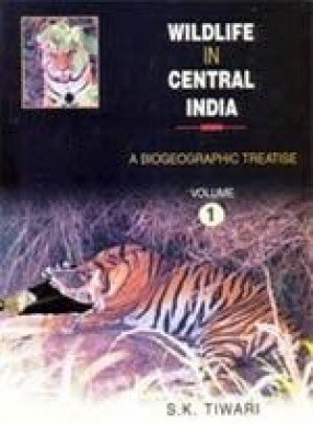 Wildlife in Central India: A Biogeographic Treatise (In 3 Volumes)