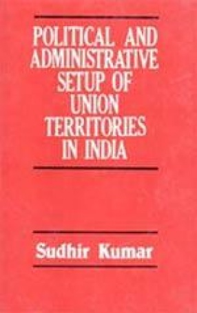 Political and Administrative setup of Union Territories in India