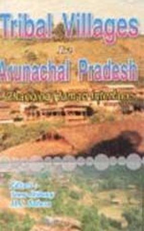 Tribal Villages in Arunachal Pradesh: Changing Human Interface