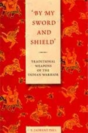 'By My Sword and Shield': Traditional Weapons of the Indian Warrior
