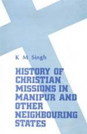 History of The Christian Missions in Manipur and Neighbouring States