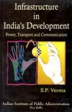Infrastructure in India's Development: Power, Transport and Communication