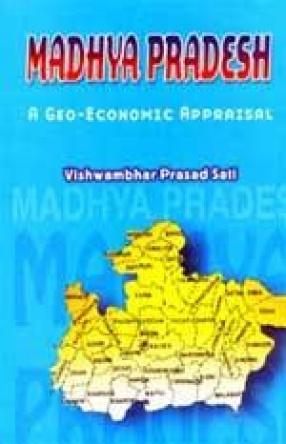 Madhya Pradesh: A Geo-Economic Appraisal