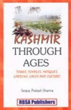 Kashmir Through Ages: Towns, Temples, Mosques, Gardens, Lakes and Culture