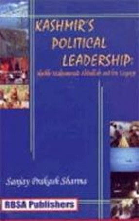 Kashmir's Political Leadership: Sheikh Mohammad Abdullah and His Legacy