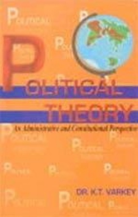 Political Theory: An Administrative and Constitutional Perspective (Part IV)