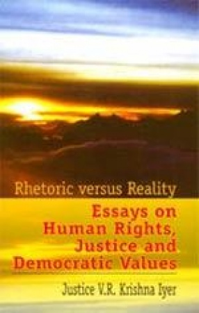 Rhetoric Versus Reality: Essays on Human Rights, Justice and Democratic Values