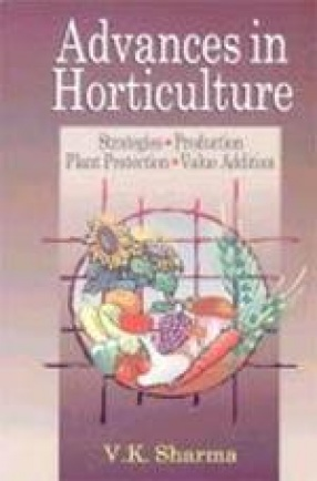 Advances in Horticulture: Strategies, Production, Plant Protection and Value Addition