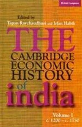 The Cambridge Economic History of India: C. 1200-C.1750 (Volume 1)