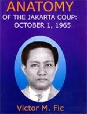 Anatomy of The Jakarta Coup: October 1, 1965
