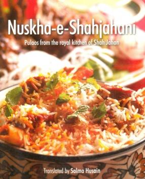 Nuskha-e-Shahjahani: Pulaos from the Royal Kitchen of Shah Jahan
