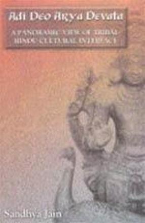 Adi Deo Arya Devata: A Panoramic View of Tribal-Hindu Cultural Interface