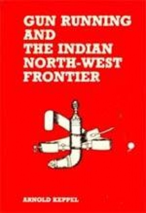 Gun Running and The Indian North-West Frontier