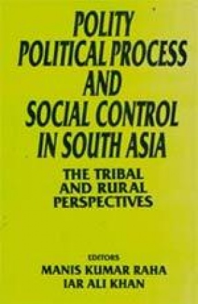 Polity, Political Process and Social Control in South Asia