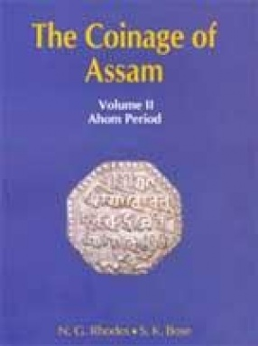 The Coinage of Assam: Ahom Period (Volume II)