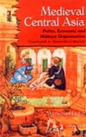 Medieval Central Asia: Polity, Economy and Military Organization