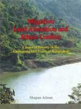 Migration Land Alienation and Ethnic Conflict: Causes of Poverty in the Chittagong Hill Tracts of Bangladesh