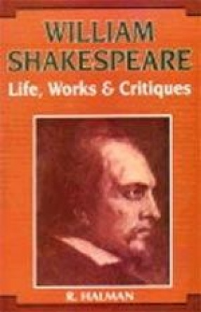 William Shakespeare: Life, Works and Critiques (In 2 Volumes)