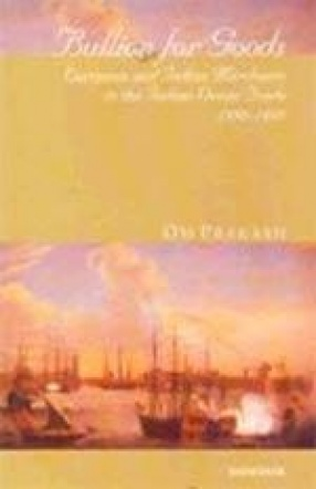 Bullion for Goods: European and Indian Merchants in the Indian Ocean Trade, 1500-1800