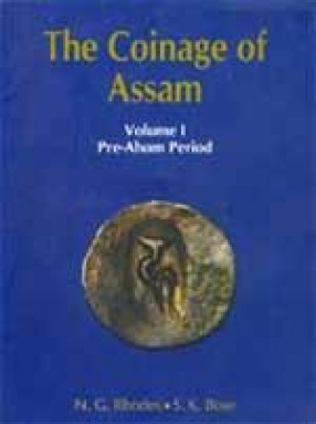 The Coinage of Assam: Pre Ahom Period (Volume I)