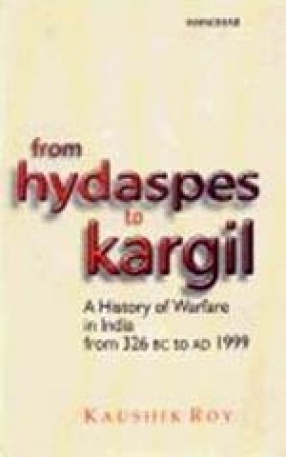 From Hydaspes to Kargil: A History of Warfare in India from 326 BC to AD 1999