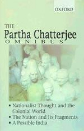 The Partha Chatterjee Omnibus: Comprising Nationalist thought and the Colonial World