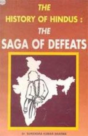 The History of Hindus: The Saga of Defeats